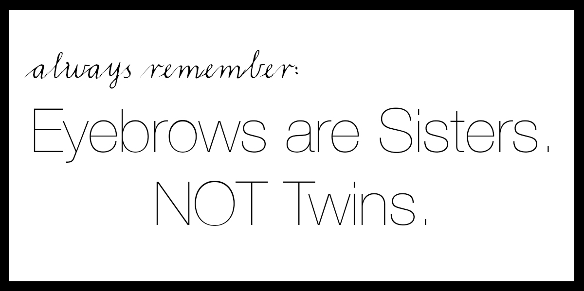 always remember eyebrows are sisters not twins